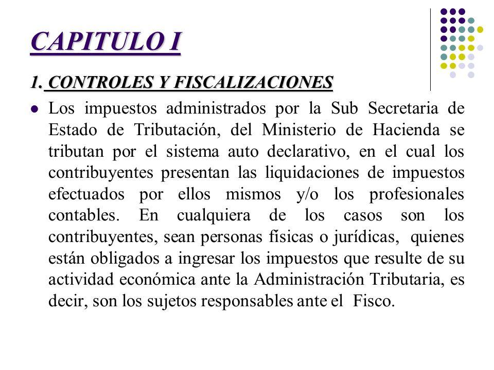 CAPITULO I 1. CONTROLES Y FISCALIZACIONES Los impuestos administrados por la Sub Secretaria de Estado de Tributación, del Ministerio de Hacienda se tr