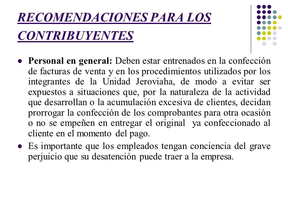 RECOMENDACIONES PARA LOS CONTRIBUYENTES Personal en general: Deben estar entrenados en la confección de facturas de venta y en los procedimientos util
