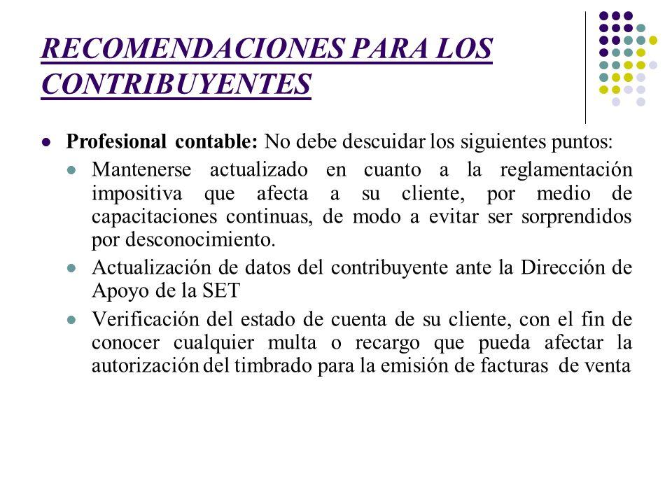 RECOMENDACIONES PARA LOS CONTRIBUYENTES Profesional contable: No debe descuidar los siguientes puntos: Mantenerse actualizado en cuanto a la reglament