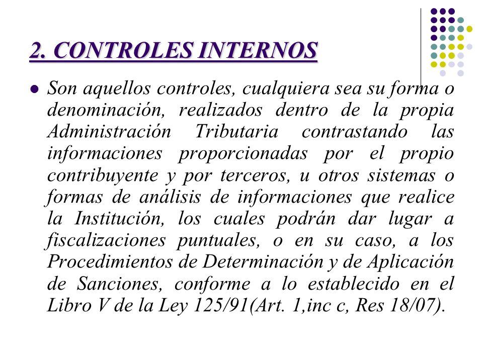 2. CONTROLES INTERNOS Son aquellos controles, cualquiera sea su forma o denominación, realizados dentro de la propia Administración Tributaria contras