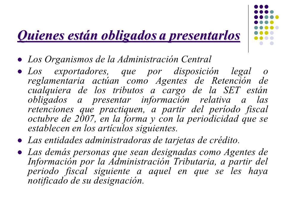 Quienes están obligados a presentarlos Los Organismos de la Administración Central Los exportadores, que por disposición legal o reglamentaria actúan