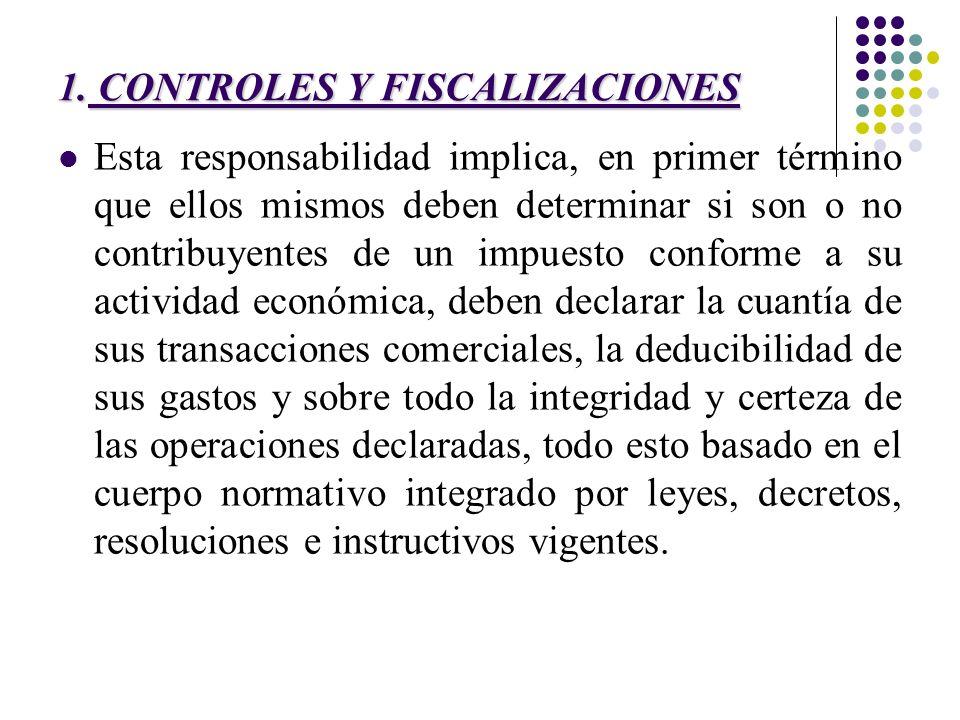 1. CONTROLES Y FISCALIZACIONES Esta responsabilidad implica, en primer término que ellos mismos deben determinar si son o no contribuyentes de un impu