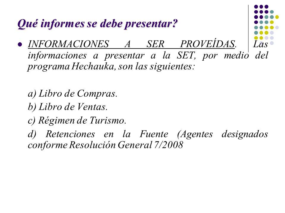 Qué informes se debe presentar? INFORMACIONES A SER PROVEÍDAS. Las informaciones a presentar a la SET, por medio del programa Hechauka, son las siguie