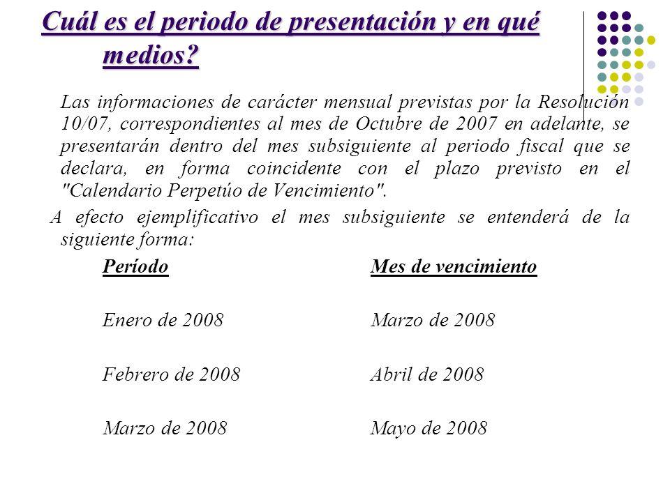 Cuál es el periodo de presentación y en qué medios? Las informaciones de carácter mensual previstas por la Resolución 10/07, correspondientes al mes d