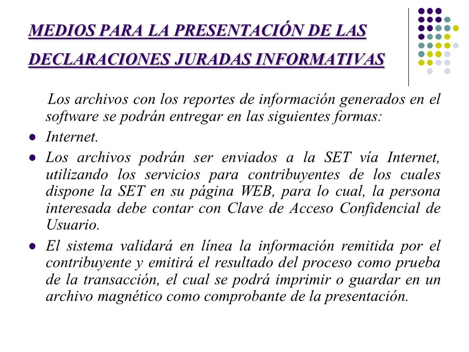 MEDIOS PARA LA PRESENTACIÓN DE LAS DECLARACIONES JURADAS INFORMATIVAS Los archivos con los reportes de información generados en el software se podrán