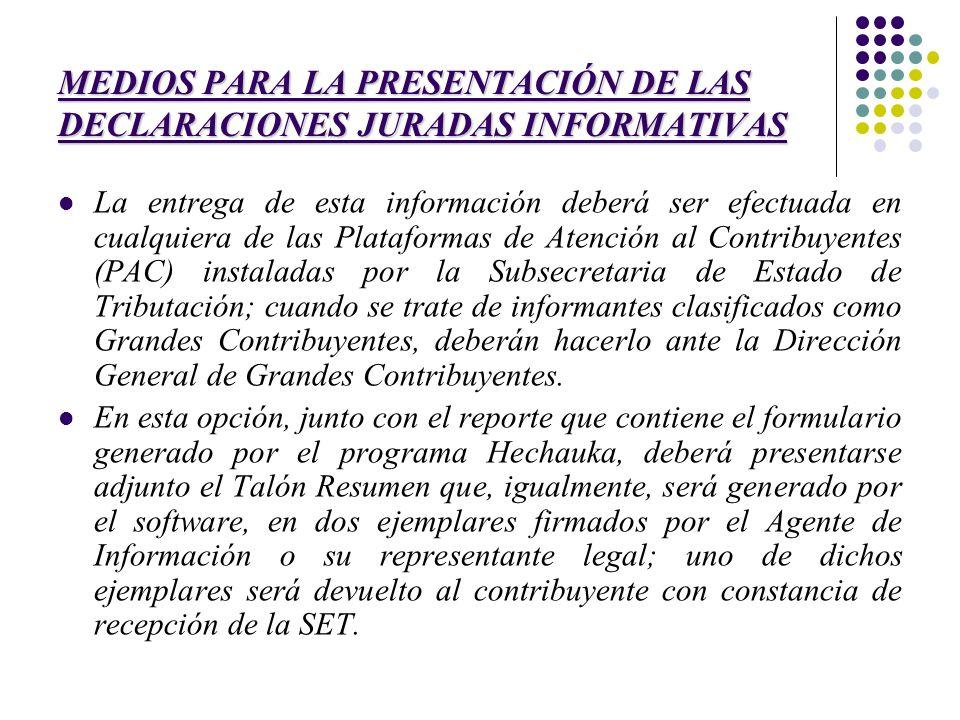 MEDIOS PARA LA PRESENTACIÓN DE LAS DECLARACIONES JURADAS INFORMATIVAS La entrega de esta información deberá ser efectuada en cualquiera de las Platafo