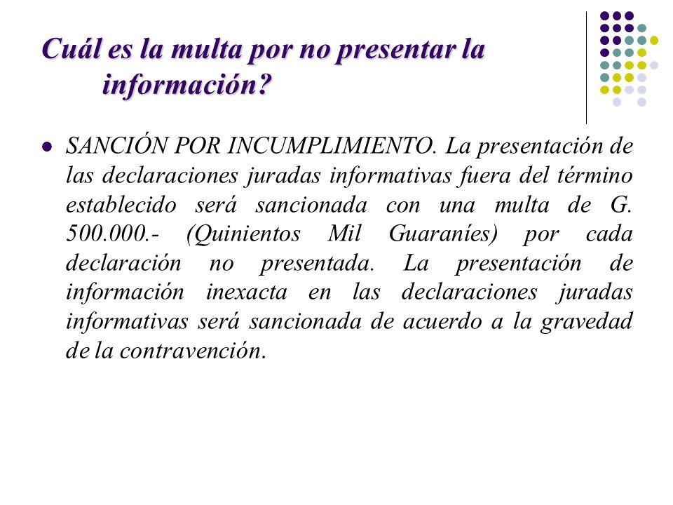 Cuál es la multa por no presentar la información? SANCIÓN POR INCUMPLIMIENTO. La presentación de las declaraciones juradas informativas fuera del térm