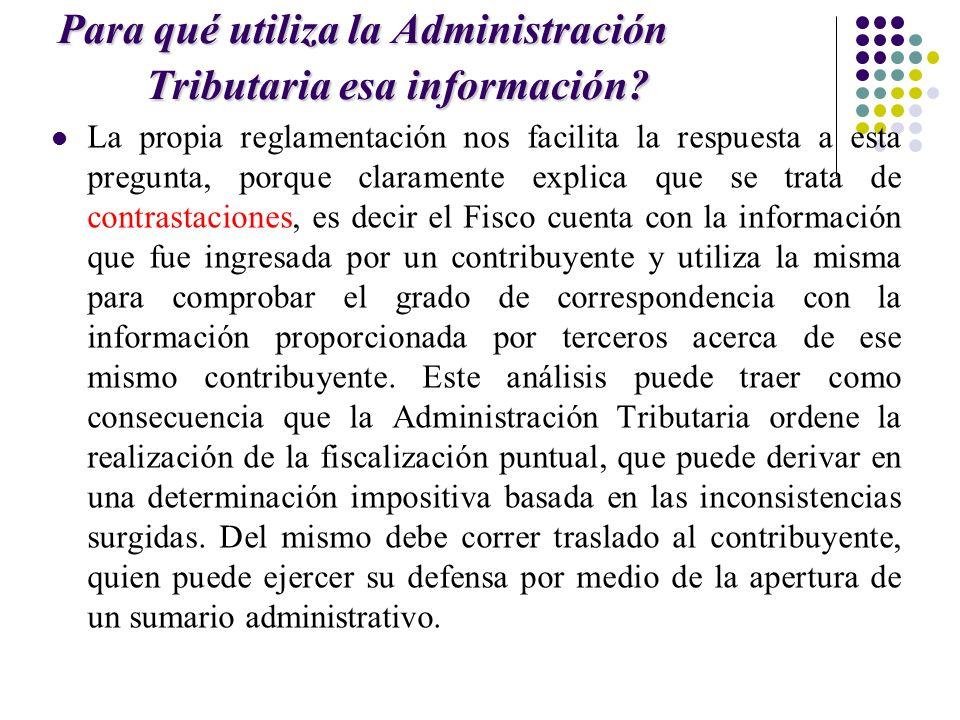 Para qué utiliza la Administración Tributaria esa información? La propia reglamentación nos facilita la respuesta a esta pregunta, porque claramente e
