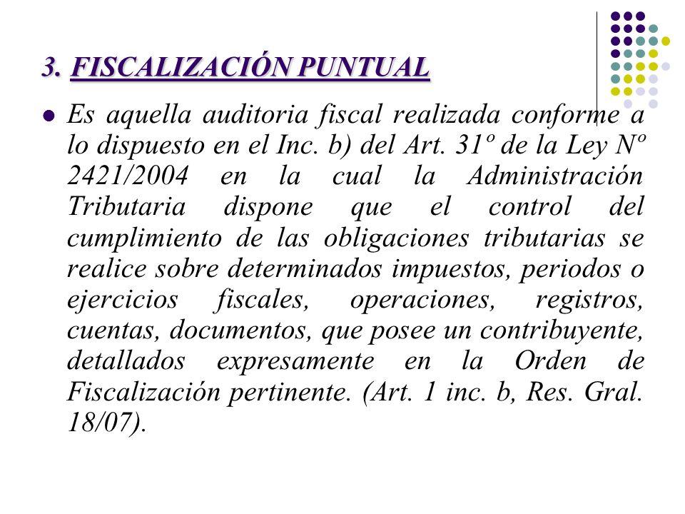 3. FISCALIZACIÓN PUNTUAL Es aquella auditoria fiscal realizada conforme a lo dispuesto en el Inc. b) del Art. 31º de la Ley Nº 2421/2004 en la cual la
