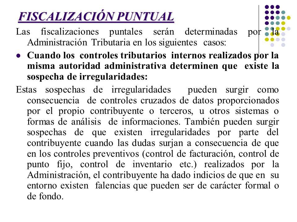 FISCALIZACIÓN PUNTUAL Las fiscalizaciones puntales serán determinadas por la Administración Tributaria en los siguientes casos: Cuando los controles t