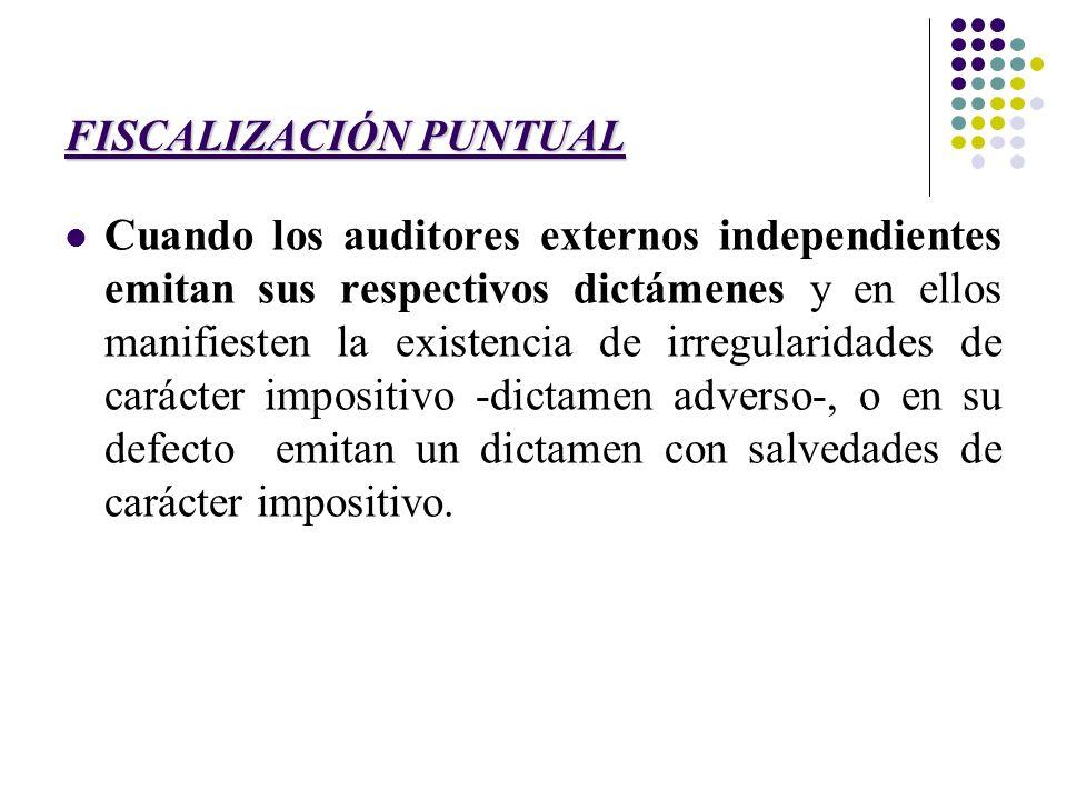 FISCALIZACIÓN PUNTUAL Cuando los auditores externos independientes emitan sus respectivos dictámenes y en ellos manifiesten la existencia de irregular