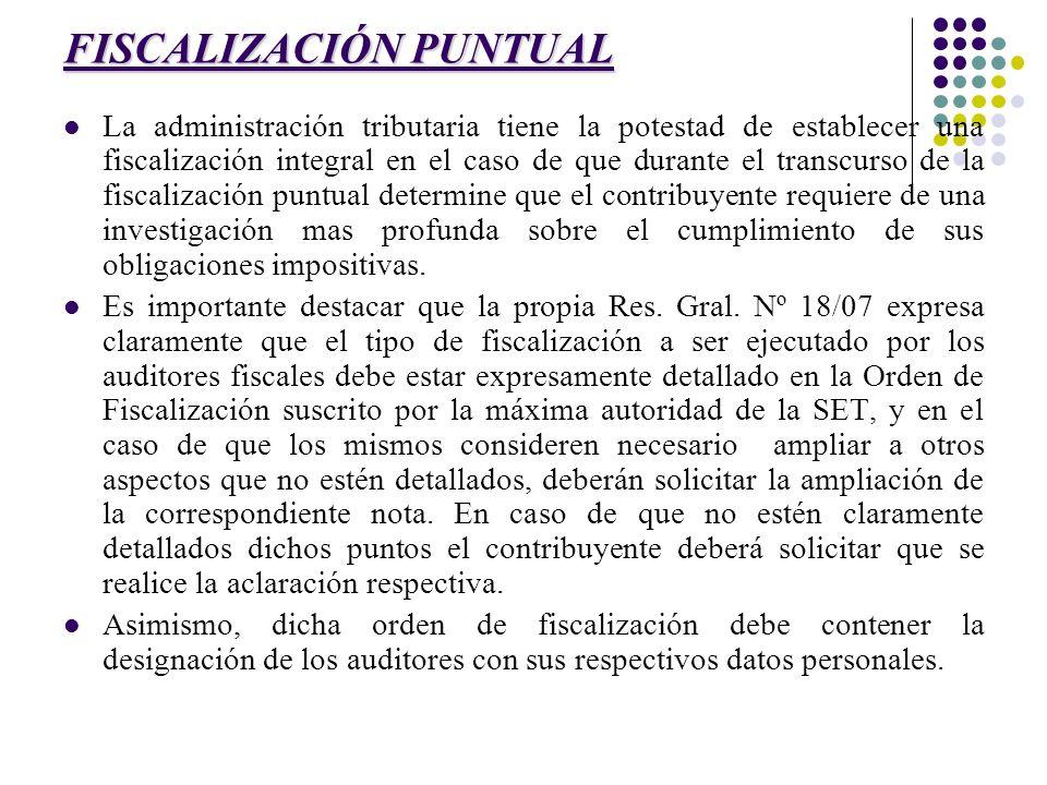FISCALIZACIÓN PUNTUAL La administración tributaria tiene la potestad de establecer una fiscalización integral en el caso de que durante el transcurso