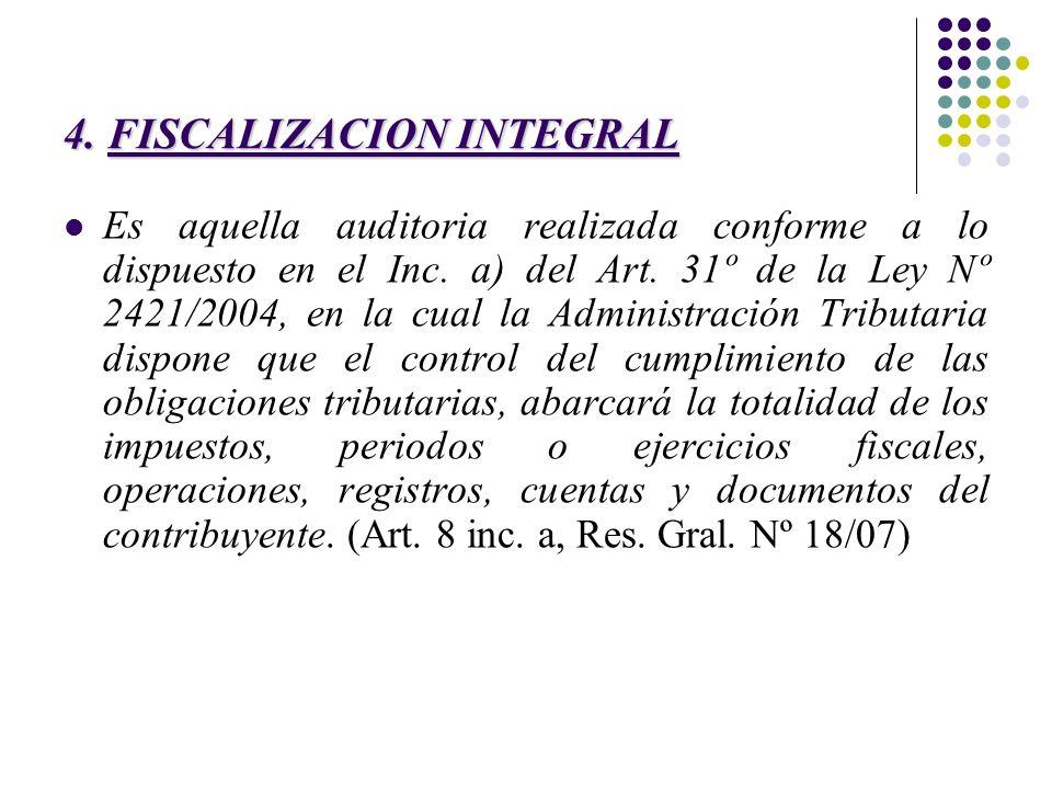 4. FISCALIZACION INTEGRAL Es aquella auditoria realizada conforme a lo dispuesto en el Inc. a) del Art. 31º de la Ley Nº 2421/2004, en la cual la Admi