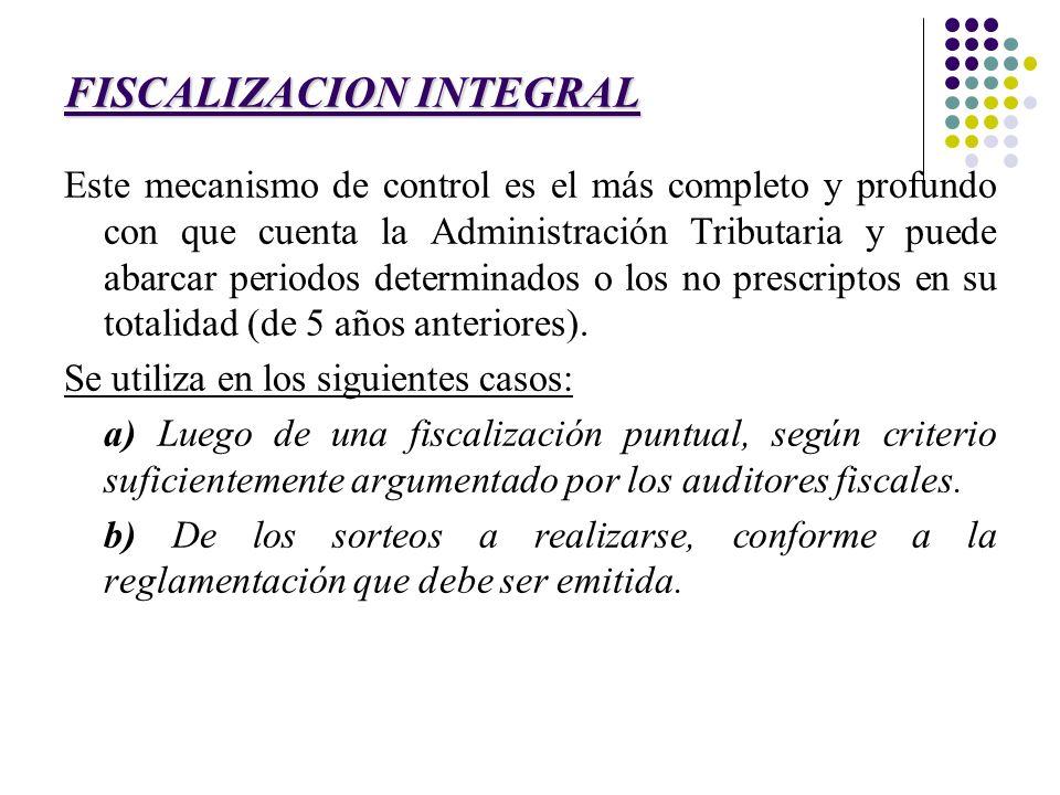 FISCALIZACION INTEGRAL Este mecanismo de control es el más completo y profundo con que cuenta la Administración Tributaria y puede abarcar periodos de