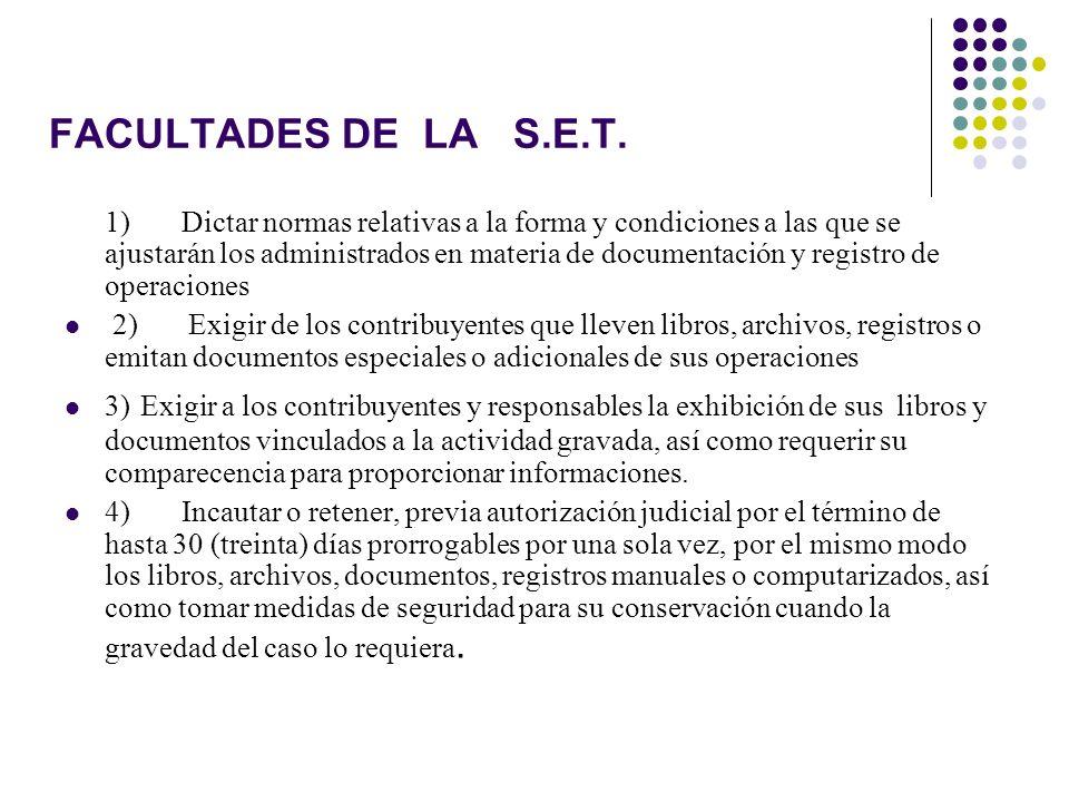 FACULTADES DE LA S.E.T. 1) Dictar normas relativas a la forma y condiciones a las que se ajustarán los administrados en materia de documentación y reg