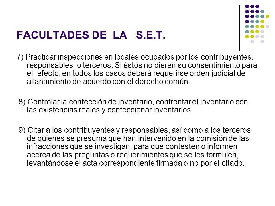FACULTADES DE LA S.E.T. 7) Practicar inspecciones en locales ocupados por los contribuyentes, responsables o terceros. Si éstos no dieren su consentim