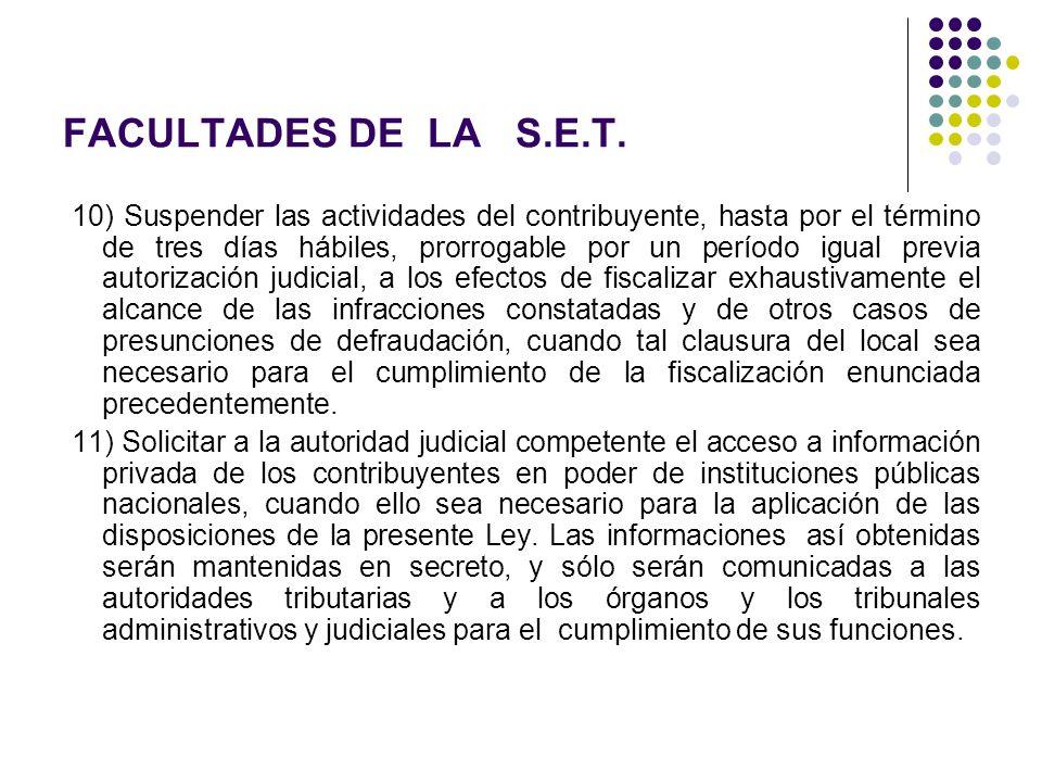 FACULTADES DE LA S.E.T. 10) Suspender las actividades del contribuyente, hasta por el término de tres días hábiles, prorrogable por un período igual p