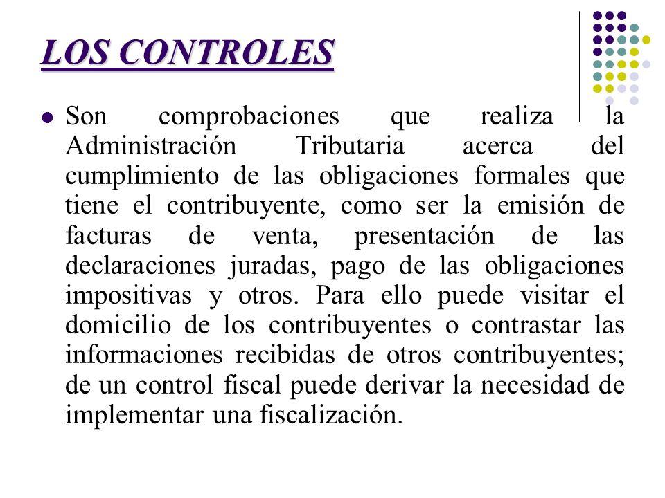 LOS CONTROLES Son comprobaciones que realiza la Administración Tributaria acerca del cumplimiento de las obligaciones formales que tiene el contribuye