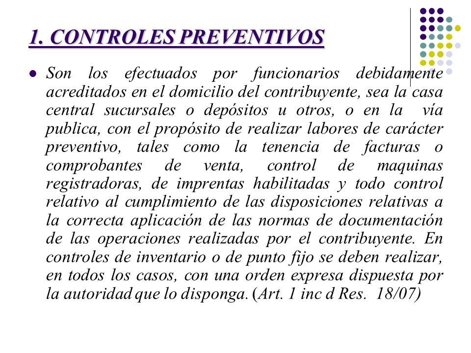 1. CONTROLES PREVENTIVOS Son los efectuados por funcionarios debidamente acreditados en el domicilio del contribuyente, sea la casa central sucursales