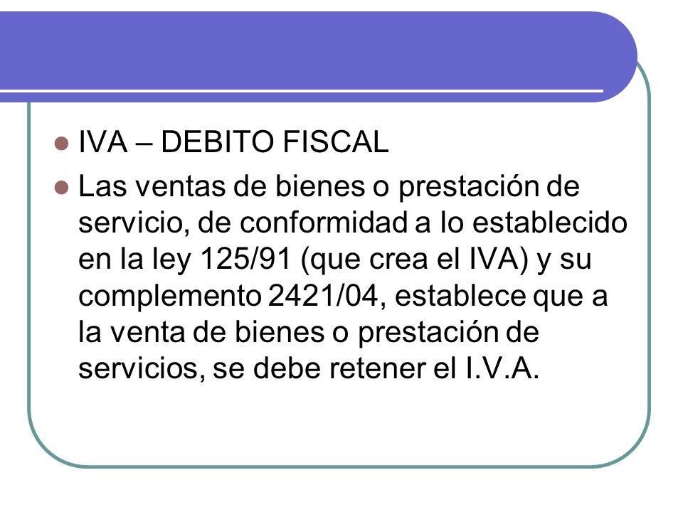 IVA – DEBITO FISCAL Las ventas de bienes o prestación de servicio, de conformidad a lo establecido en la ley 125/91 (que crea el IVA) y su complemento