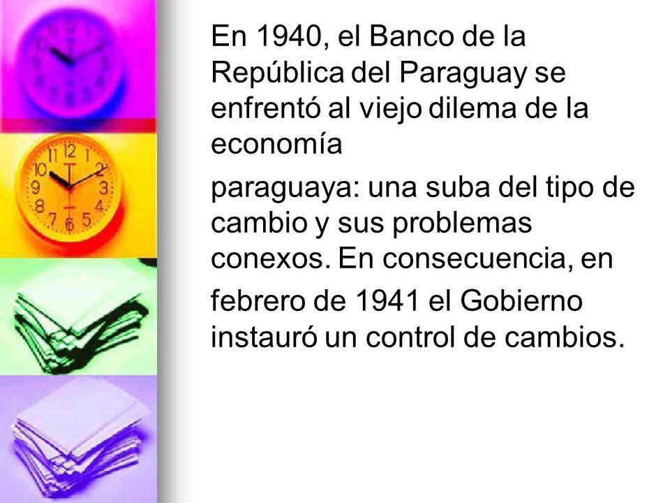 En 1940, el Banco de la República del Paraguay se enfrentó al viejo dilema de la economía paraguaya: una suba del tipo de cambio y sus problemas conex