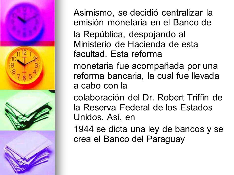 Asimismo, se decidió centralizar la emisión monetaria en el Banco de la República, despojando al Ministerio de Hacienda de esta facultad. Esta reforma