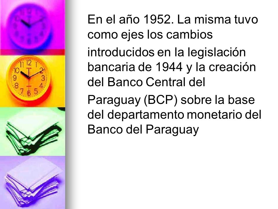 En el año 1952. La misma tuvo como ejes los cambios introducidos en la legislación bancaria de 1944 y la creación del Banco Central del Paraguay (BCP)