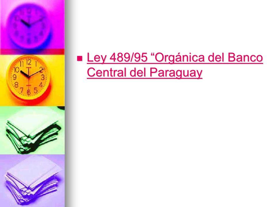 Ley 489/95 Orgánica del Banco Central del Paraguay Ley 489/95 Orgánica del Banco Central del Paraguay Ley 489/95 Orgánica del Banco Central del Paragu