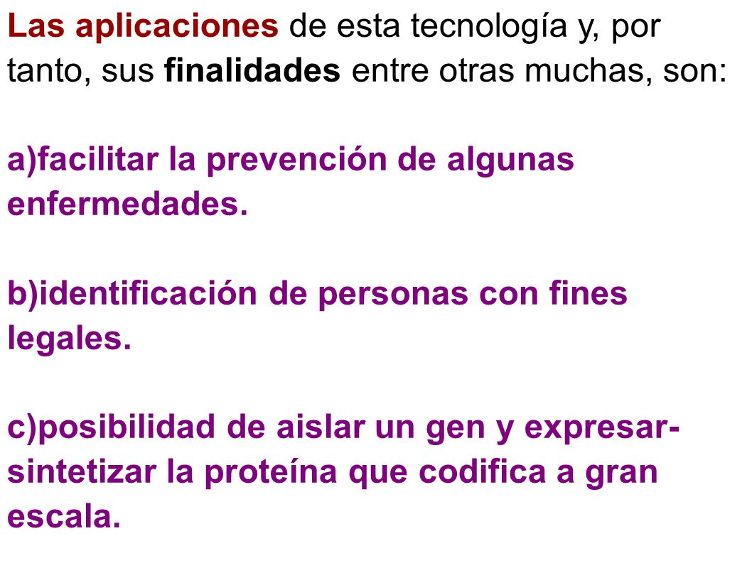 Las aplicaciones de esta tecnología y, por tanto, sus finalidades entre otras muchas, son: a)facilitar la prevención de algunas enfermedades. b)identi