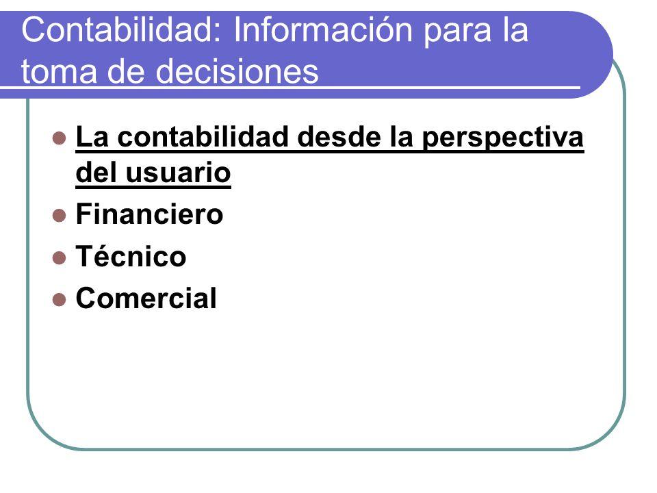 Contabilidad: Información para la toma de decisiones La contabilidad desde la perspectiva del usuario Financiero Técnico Comercial