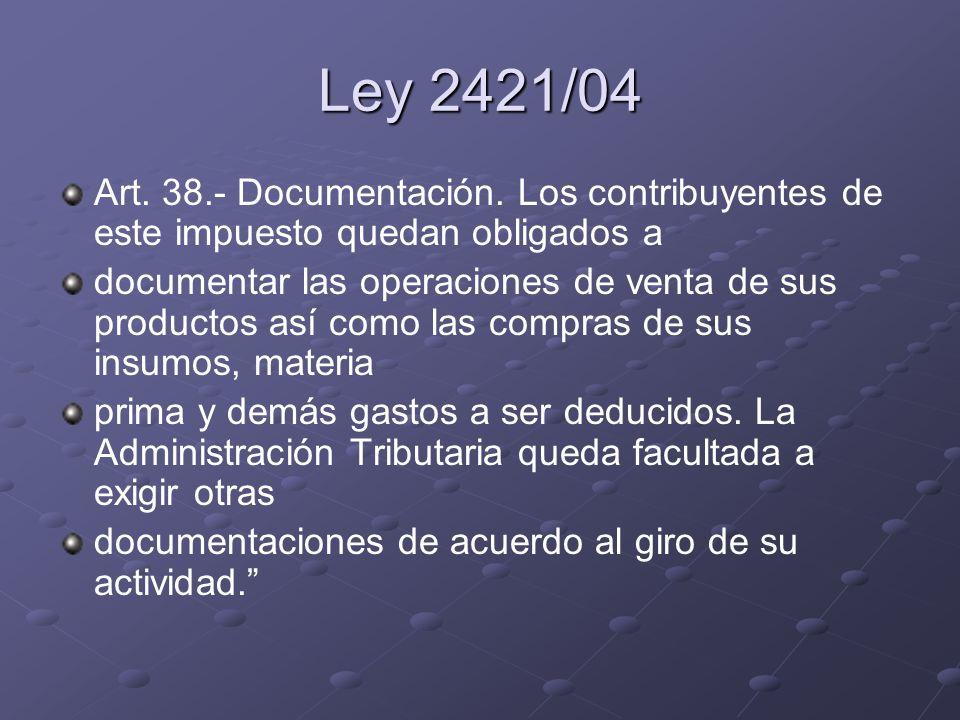 Ley 2421/04 Art. 38.- Documentación. Los contribuyentes de este impuesto quedan obligados a documentar las operaciones de venta de sus productos así c