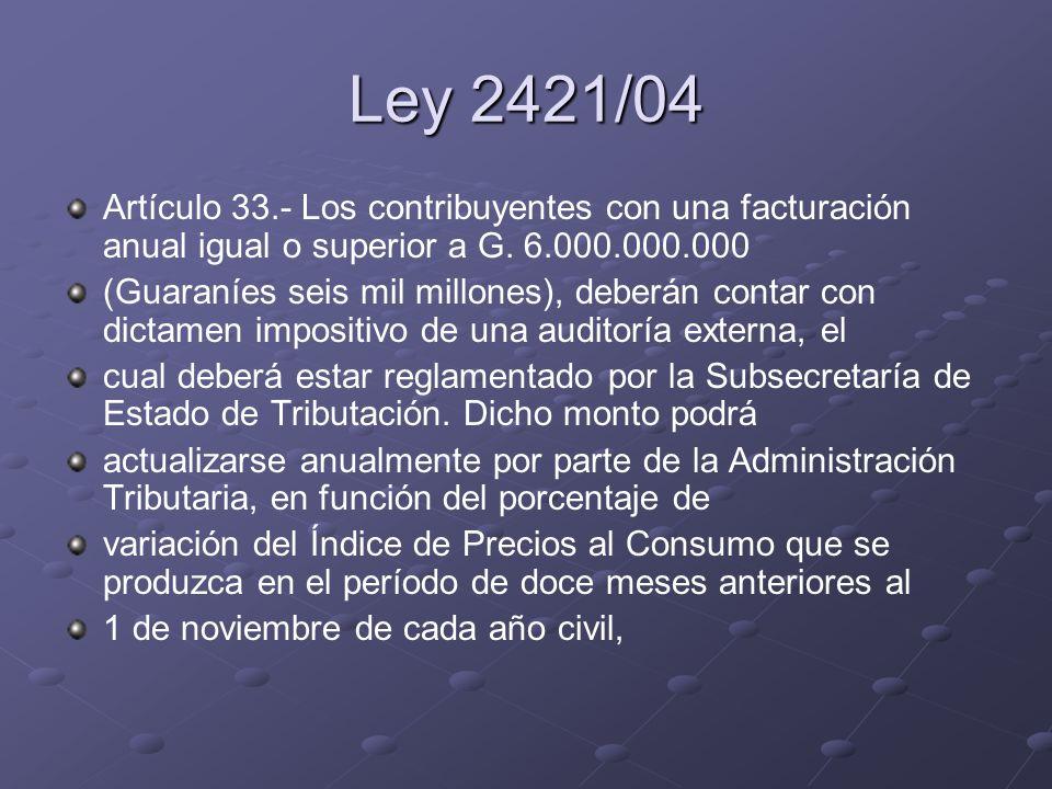 Ley 2421/04 Artículo 33.- Los contribuyentes con una facturación anual igual o superior a G. 6.000.000.000 (Guaraníes seis mil millones), deberán cont