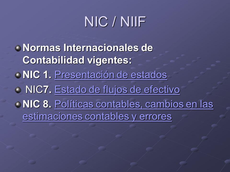NIC / NIIF Normas Internacionales de Contabilidad vigentes: NIC 1. Presentación de estados Presentación de estadosPresentación de estados NIC7. Estado