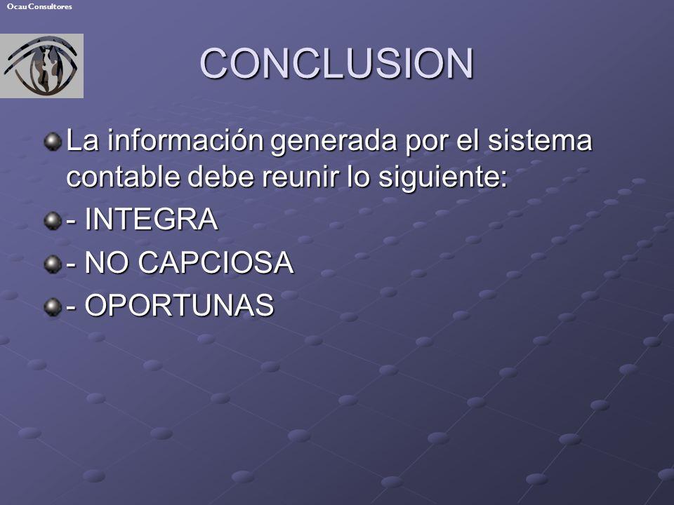 CONCLUSION La información generada por el sistema contable debe reunir lo siguiente: - INTEGRA - NO CAPCIOSA - OPORTUNAS Ocau Consultores