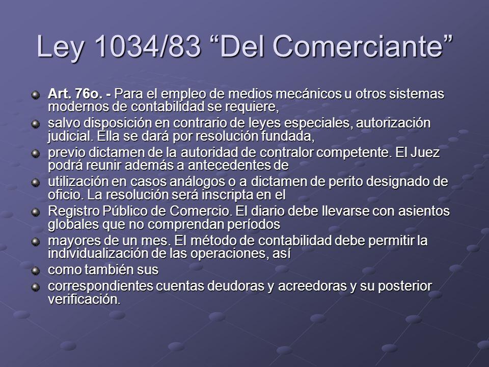 Ley 1034/83 Del Comerciante Art. 76o. - Para el empleo de medios mecánicos u otros sistemas modernos de contabilidad se requiere, salvo disposición en