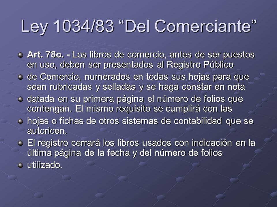 Ley 1034/83 Del Comerciante Art. 78o. - Los libros de comercio, antes de ser puestos en uso, deben ser presentados al Registro Público de Comercio, nu