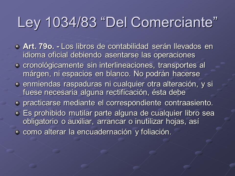 Ley 1034/83 Del Comerciante Art. 79o. - Los libros de contabilidad serán llevados en idioma oficial debiendo asentarse las operaciones cronológicament