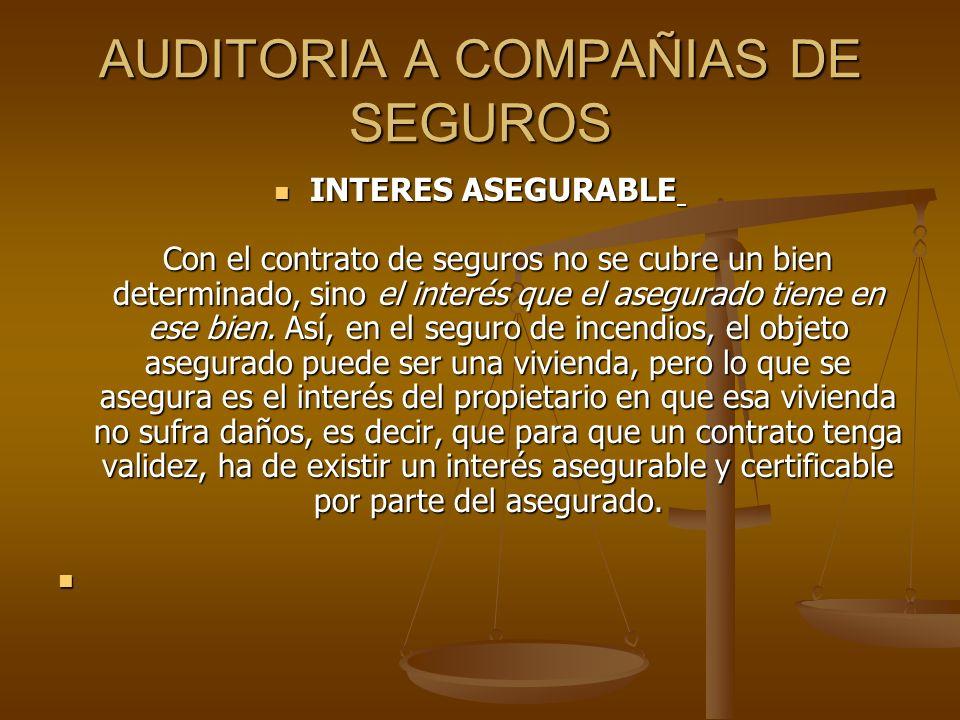 AUDITORIA A COMPAÑIAS DE SEGUROS INTERES ASEGURABLE Con el contrato de seguros no se cubre un bien determinado, sino el interés que el asegurado tiene