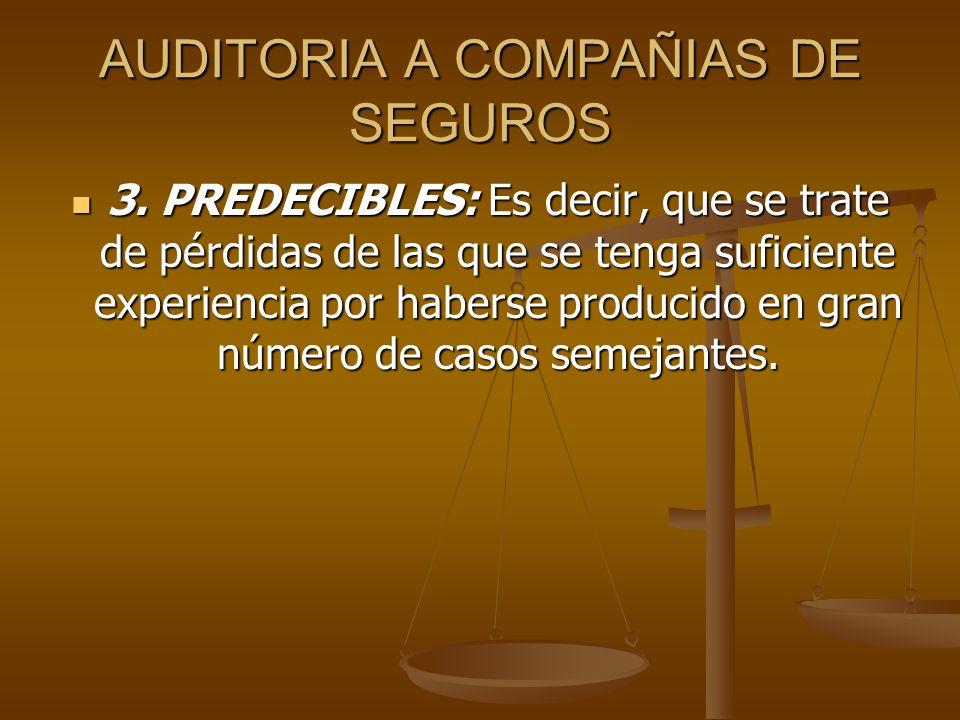 AUDITORIA A COMPAÑIAS DE SEGUROS 3. PREDECIBLES: Es decir, que se trate de pérdidas de las que se tenga suficiente experiencia por haberse producido e