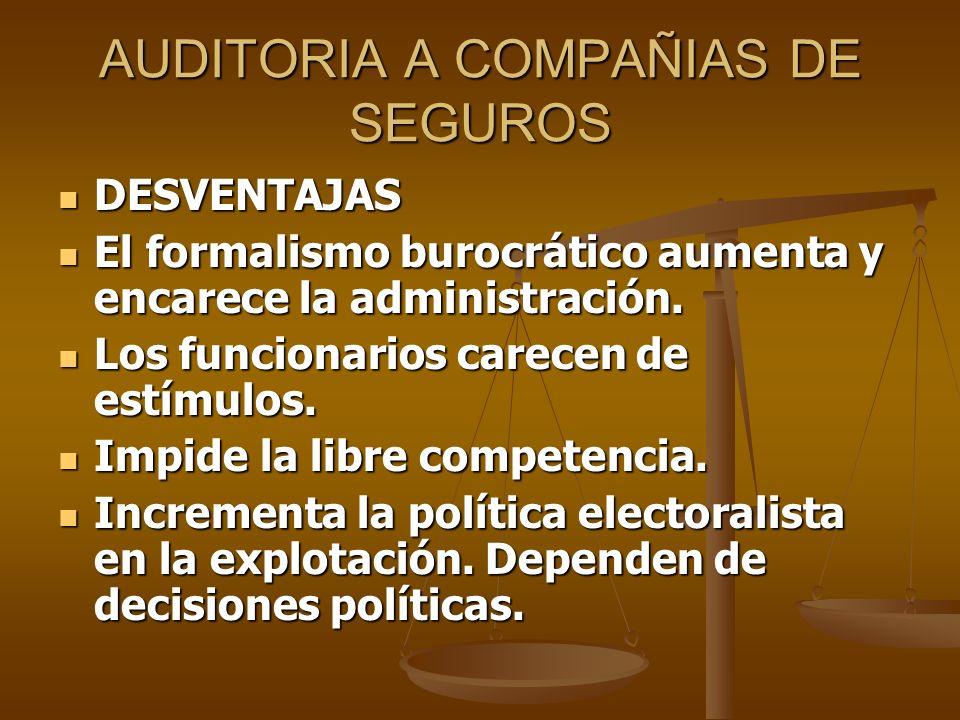 AUDITORIA A COMPAÑIAS DE SEGUROS DESVENTAJAS DESVENTAJAS El formalismo burocrático aumenta y encarece la administración. El formalismo burocrático aum