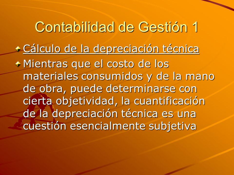 Contabilidad de Gestión 1 Cálculo de la depreciación técnica Mientras que el costo de los materiales consumidos y de la mano de obra, puede determinar