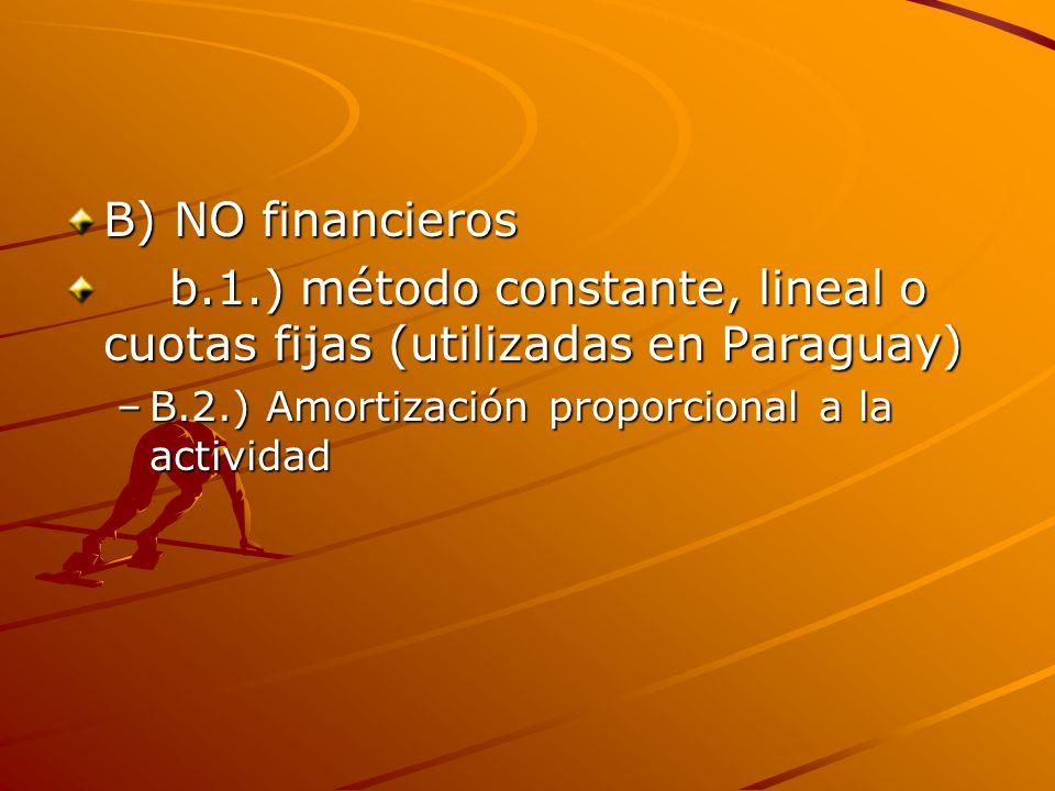 B) NO financieros b.1.) método constante, lineal o cuotas fijas (utilizadas en Paraguay) b.1.) método constante, lineal o cuotas fijas (utilizadas en