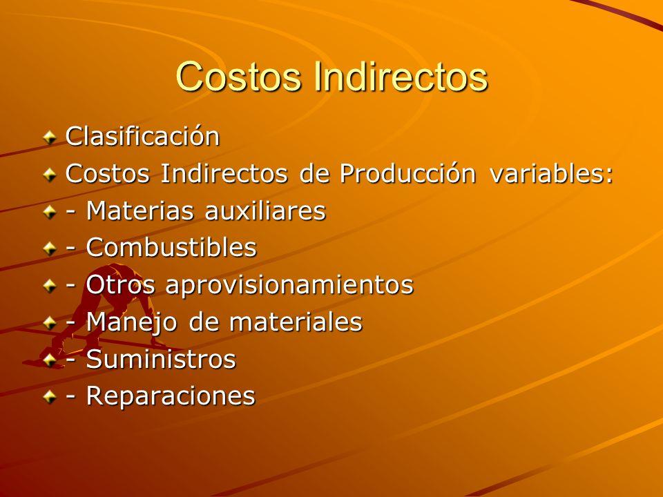 Costos Indirectos Clasificación Costos Indirectos de Producción variables: - Materias auxiliares - Combustibles - Otros aprovisionamientos - Manejo de