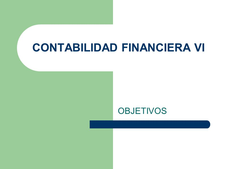 CONTABILIDAD FINANCIERA VI OBJETIVOS
