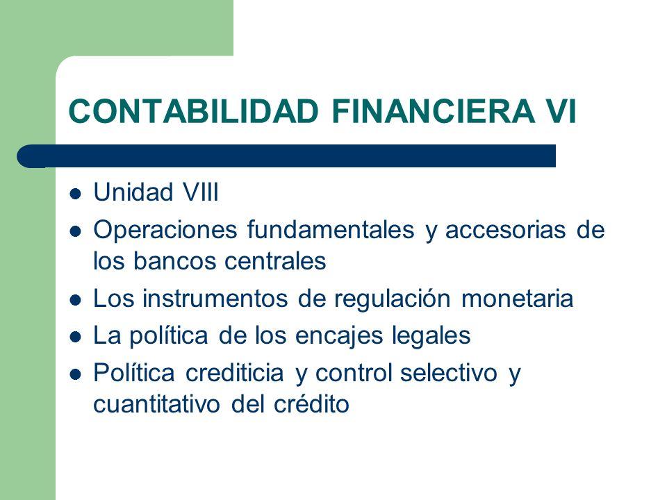 CONTABILIDAD FINANCIERA VI Unidad VIII Operaciones fundamentales y accesorias de los bancos centrales Los instrumentos de regulación monetaria La polí