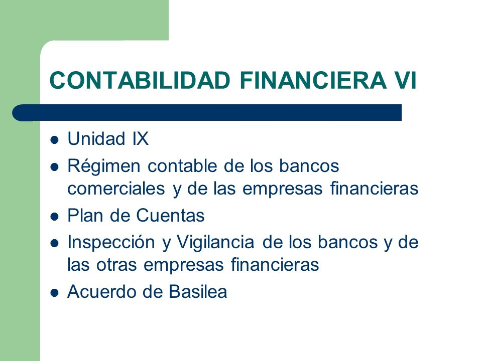 CONTABILIDAD FINANCIERA VI Unidad IX Régimen contable de los bancos comerciales y de las empresas financieras Plan de Cuentas Inspección y Vigilancia