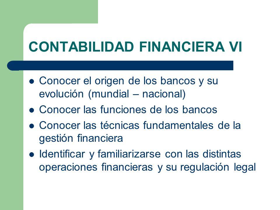 CONTABILIDAD FINANCIERA VI Conocer el origen de los bancos y su evolución (mundial – nacional) Conocer las funciones de los bancos Conocer las técnica