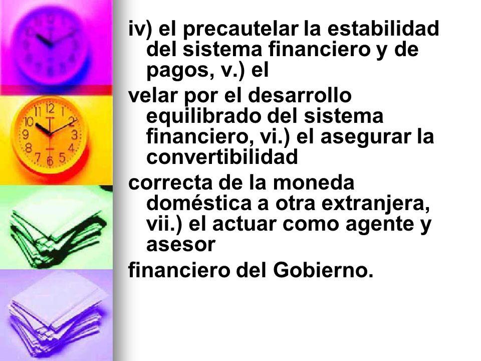 iv) el precautelar la estabilidad del sistema financiero y de pagos, v.) el velar por el desarrollo equilibrado del sistema financiero, vi.) el asegur