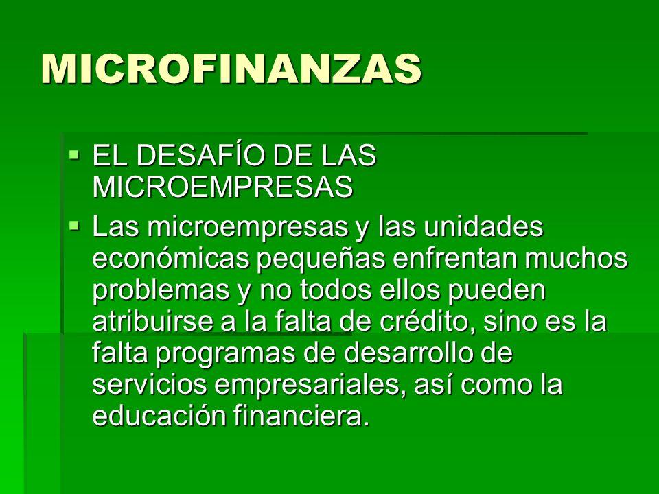 MICROFINANZAS EL DESAFÍO DE LAS MICROEMPRESAS EL DESAFÍO DE LAS MICROEMPRESAS Las microempresas y las unidades económicas pequeñas enfrentan muchos pr