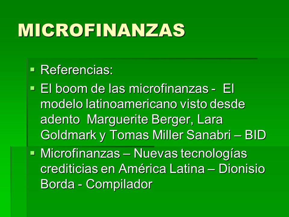 MICROFINANZAS Referencias: Referencias: El boom de las microfinanzas - El modelo latinoamericano visto desde adento Marguerite Berger, Lara Goldmark y